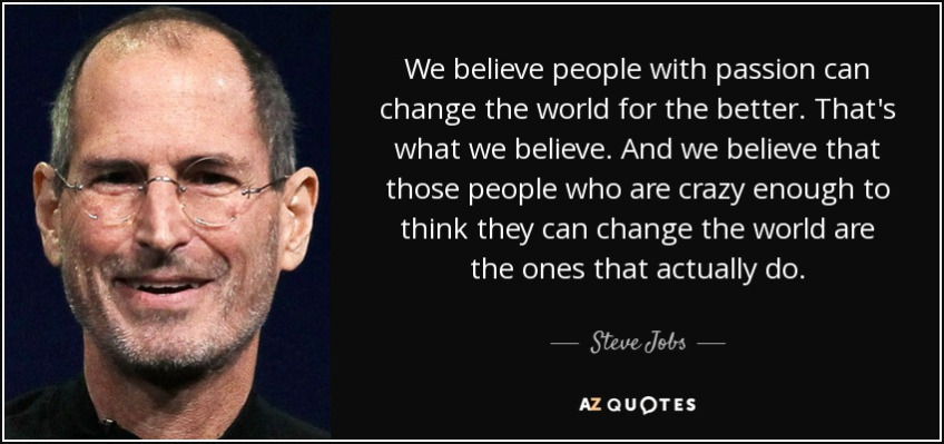 Steve jobs said people with passion can change the world